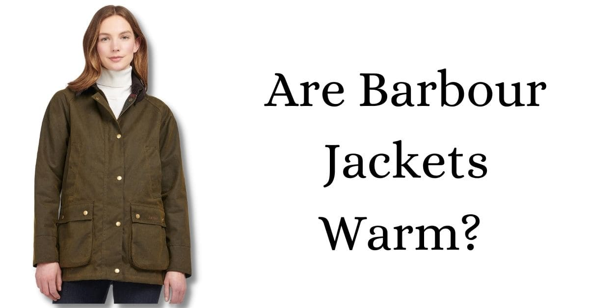 Are Barbour Jackets Warm