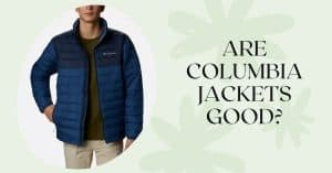 Are Columbia jackets really good featured image